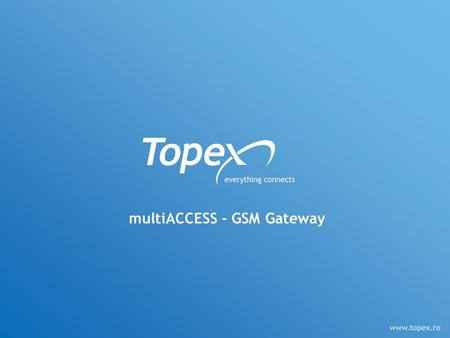 MultiACCESS - GSM Gateway. Agenda What is it? Topex multiAccess characteristics Where does it fit? Conclusions.