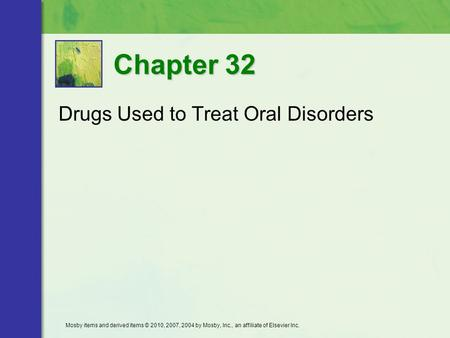 Drugs Used to Treat Oral Disorders Chapter 32 Mosby items and derived items © 2010, 2007, 2004 by Mosby, Inc., an affiliate of Elsevier Inc.