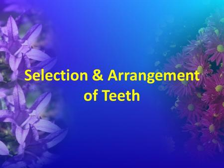 Selection & Arrangement of Teeth. Classification of patients 1.Patients with remaining natural teeth 2.Patients who have old denture 3.Patients without.