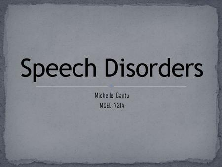 Michelle Cantu MCED 7314. According to the American Speech- Language-Hearing Association (2012) when a person is unable to produce speech sounds correctly.
