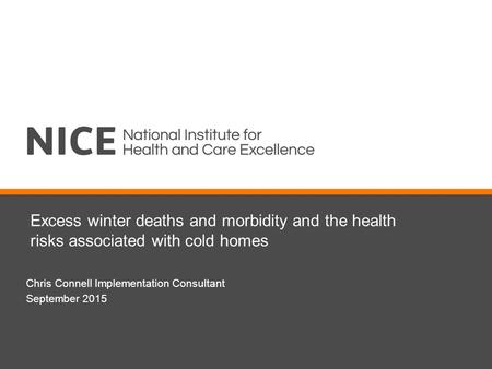 Excess winter deaths and morbidity and the health risks associated with cold homes Chris Connell Implementation Consultant September 2015.
