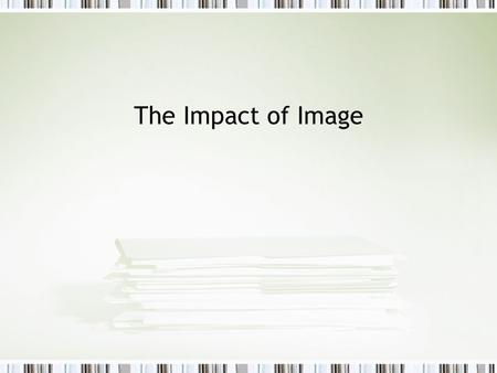 The Impact of Image. Warm Up Write down 10 points describing your image of yourself. Write 10 points describing someone in the class that Ms. Eagar paired.