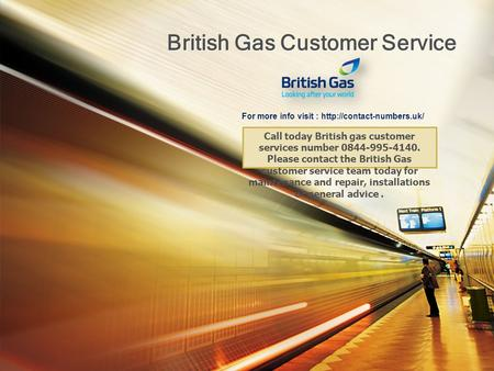 British Gas Customer Service For more info visit :  Call today British gas customer services number 0844-995-4140. Please contact.
