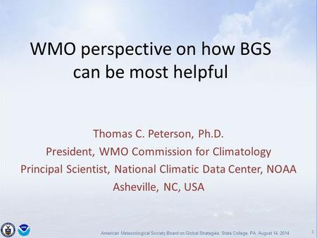 1 American Meteorological Society Board on Global Strategies, State College, PA, August 14, 2014 WMO perspective on how BGS can be most helpful Thomas.