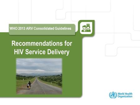 Recommendations for HIV Service Delivery WHO 2013 ARV Consolidated Guidelines.