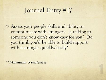 Journal Entry #17 Assess your people skills and ability to communicate with strangers. Is talking to someone you don't know easy for you? Do you think.