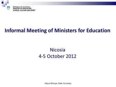 Mojca Škrinjar, State Secretary Informal Meeting of Ministers for Education Nicosia 4-5 October 2012.