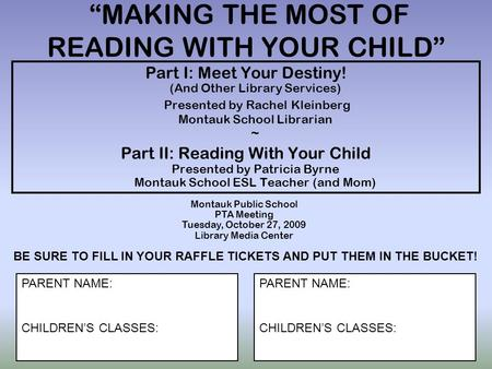 """MAKING THE MOST OF READING WITH YOUR CHILD"" Part I: Meet Your Destiny! (And Other Library Services) Presented by Rachel Kleinberg Montauk School Librarian."