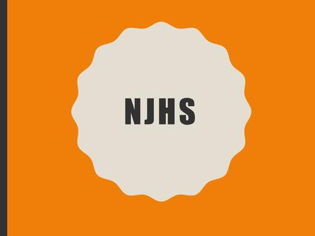 NJHS. WHAT IS NJHS? NJHS will do projects and provide community service opportunities for members throughout the year. The projects are determined by.