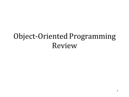 Object-Oriented Programming Review 1. Object-Oriented Programming Object-Oriented Programming languages vary but generally all support the following features: