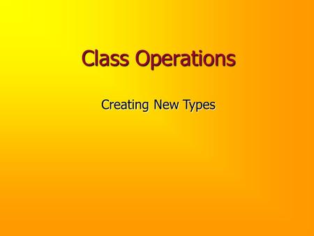 Class Operations Creating New Types. Review Last time, we began building, a class to allow us to model temperatures: Last time, we began building Temperature,
