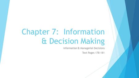 Chapter 7: Information & Decision Making Information & Managerial Decisions Text Pages 178-181.
