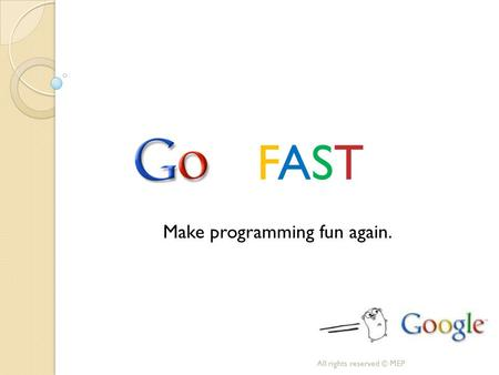 FASTFAST All rights reserved © MEP Make programming fun again.