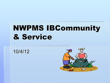 NWPMS IBCommunity & Service 10/4/12. Definition Community service is when you do something to benefit the community without expecting anything in return.