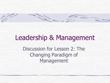 Leadership & Management Discussion for Lesson 2: The Changing Paradigm of Management.