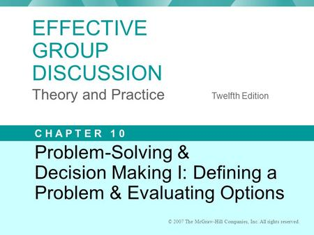 © 2007 The McGraw-Hill Companies, Inc. All rights reserved. Problem-Solving & Decision Making I: Defining a Problem & Evaluating Options © 2007 The McGraw-Hill.