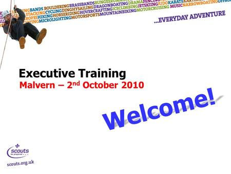 Executive Training Malvern – 2 nd October 2010 Welcome!