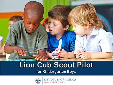 Understanding The New Cub Scout Program ●Research shows that a child's development accelerates as youngsters begin their formal education in kindergarten.