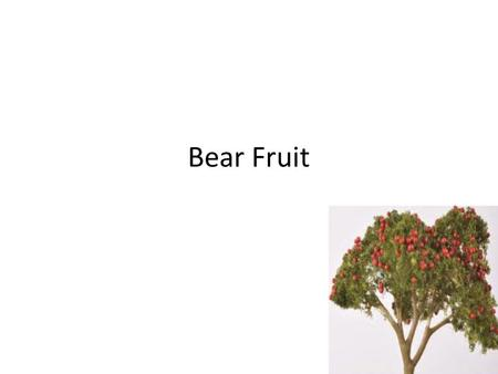 "Bear Fruit. John 15:1-8 Bear Fruit John 15:1-8 – We must bear fruit! ""Every branch in Me that does not bear fruit He takes away"""