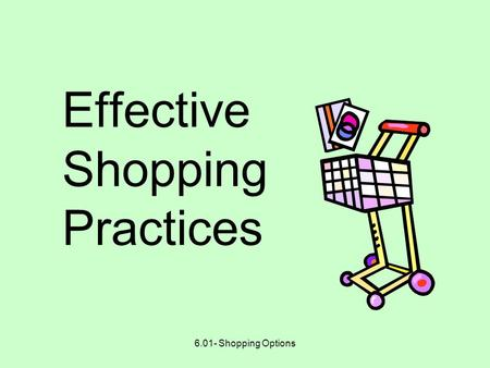 6.01- Shopping Options Effective Shopping Practices.