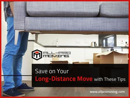 Save on Your Long-Distance Move with These Tips www.allpromoving.com.