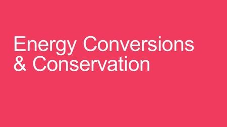 Energy Conversions & Conservation. Bellringer  Where does the energy that makes a roller coaster car move come from? Where does the energy go?