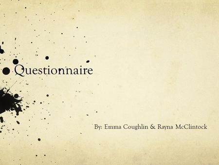 Questionnaire By: Emma Coughlin & Rayna McClintock.