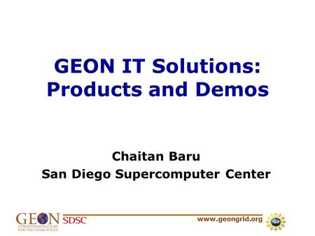 Www.geongrid.org GEON IT Solutions: Products and Demos Chaitan Baru San Diego Supercomputer Center.