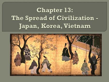 Chapter 13: The Spread of Civilization - Japan, Korea, Vietnam