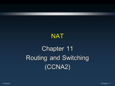 CCNA4-1 Chapter 7-1 NAT Chapter 11 Routing and Switching (CCNA2)