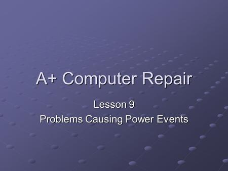 A+ Computer Repair Lesson 9 Problems Causing Power Events.
