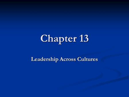 Chapter 13 Leadership Across Cultures. Foundation for Leadership Leadership- Influencing people to direct their efforts toward the achievement of some.