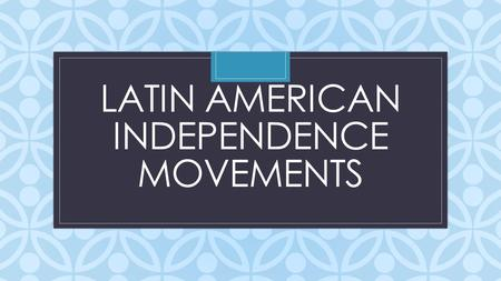 C LATIN AMERICAN INDEPENDENCE MOVEMENTS. Causes Spain sets up colonies in the Americas Creoles and mestizos grow dissatisfied with Spanish rule- born.