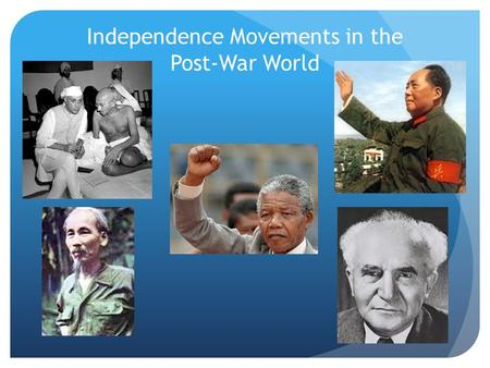 Independence Movements in the Post-War World. Essential Questions How did the concept of nationalism influence independence movements around the world?