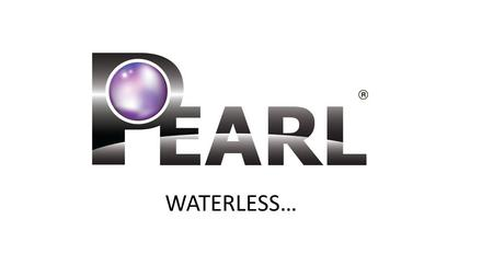 "WATERLESS…. Pearl Global Limited is recognized as Europe's leading manufacturer of the Eco-Friendly ""Green"" waterless car wash products. Our Waterless."