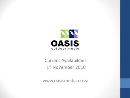 Current Availabilities 1 st November 2010 www.oasismedia.co.za.