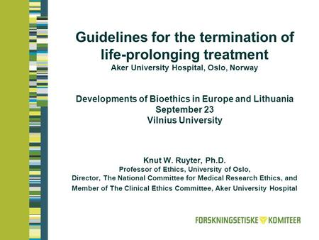 Guidelines for the termination of life-prolonging treatment Aker University Hospital, Oslo, Norway Developments of Bioethics in Europe and Lithuania September.