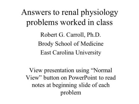 Answers to renal physiology problems worked in class Robert G. Carroll, Ph.D. Brody School of Medicine East Carolina University View presentation using.