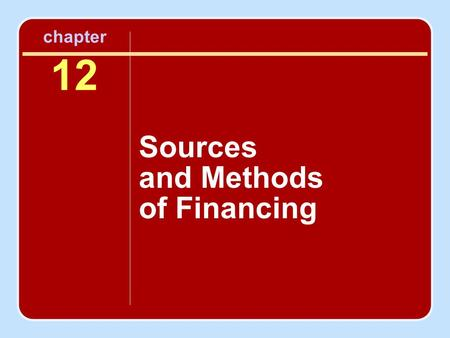 "Chapter 12 Sources and Methods of Financing. Financial Management Financial management is ""the process of planning, acquiring, and using funds to achieve."