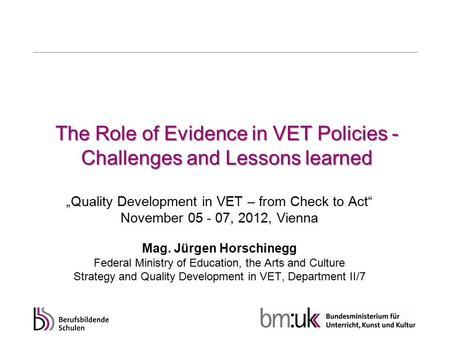 "The Role of Evidence in VET Policies - Challenges and Lessons learned ""Quality Development in VET – from Check to Act"" November 05 - 07, 2012, Vienna Mag."