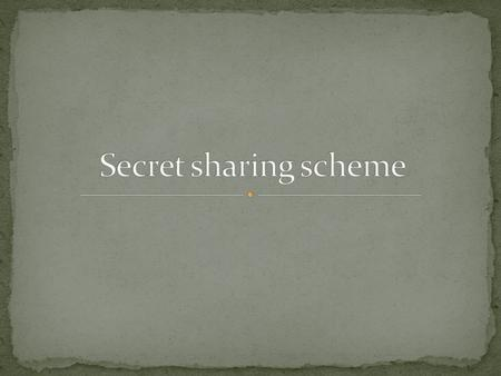 Secret Sharing Schemes In cryptography, secret sharing schemes refers to any method for distributing a secret among a group of participants, each of which.