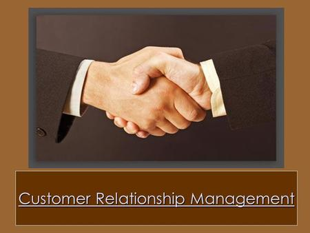 Customer Relationship Management. Presentation By: Tarun Rattan Jyoti Sodani Akash Gupta Saloni.