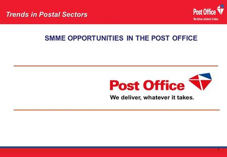 SMME OPPORTUNITIES IN THE POST OFFICE Trends in Postal Sectors 1.