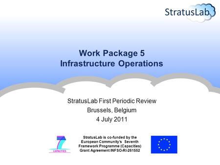 StratusLab is co-funded by the European Community's Seventh Framework Programme (Capacities) Grant Agreement INFSO-RI-261552 Work Package 5 Infrastructure.