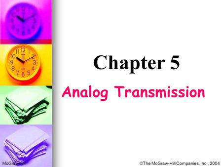 McGraw-Hill©The McGraw-Hill Companies, Inc., 2004 Chapter 5 Analog Transmission.