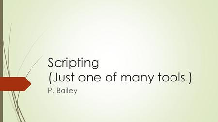 <strong>Scripting</strong> (Just one of many tools.) P. Bailey. No, not this kind of <strong>scripting</strong>….  I wanted to find some cool graphics on <strong>scripting</strong> and I got…. https://www.youtube.com/watch?v=6iVfXj7aojs.