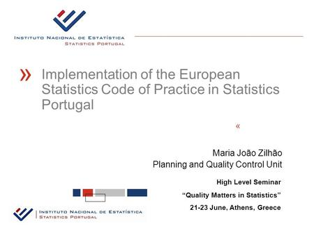"Maria João Zilhão Planning and Quality Control Unit « High Level Seminar ""Quality Matters in Statistics"" 21-23 June, Athens, Greece Implementation of the."