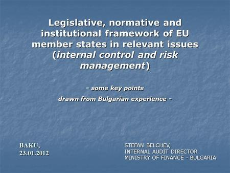 Legislative, normative and institutional framework of EU member states in relevant issues (internal control and risk management) - some key points drawn.