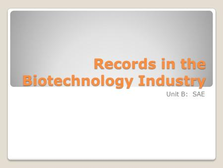 Records in the Biotechnology Industry Unit B: SAE.