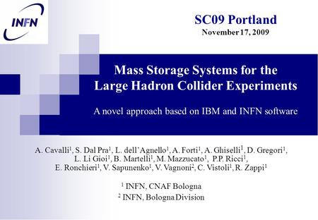 Mass Storage Systems for the Large Hadron Collider Experiments A novel approach based on IBM and INFN software A. Cavalli 1, S. Dal Pra 1, L. dell'Agnello.